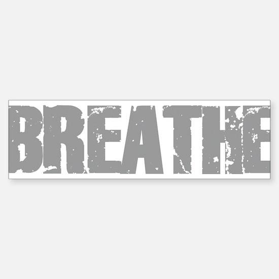 Breathe Bumper Bumper Bumper Sticker