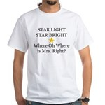 Where oh Where is Mrs. Right? White T-Shirt