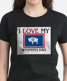 I Love My Wyoming Dad Tee