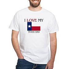 I Love My Texas Dad Shirt