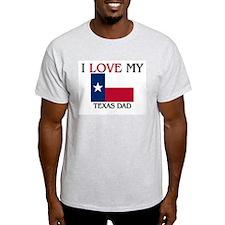 I Love My Texas Dad T-Shirt