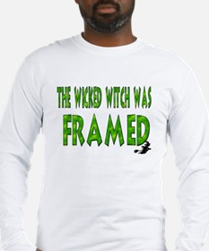 The Wicked Witch Was Framed Long Sleeve T-Shirt