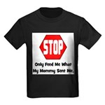 Only Feed Me What Mommy Sent Kids Dark T-Shirt