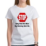 Only Feed Me What Mommy Sent Women's T-Shirt