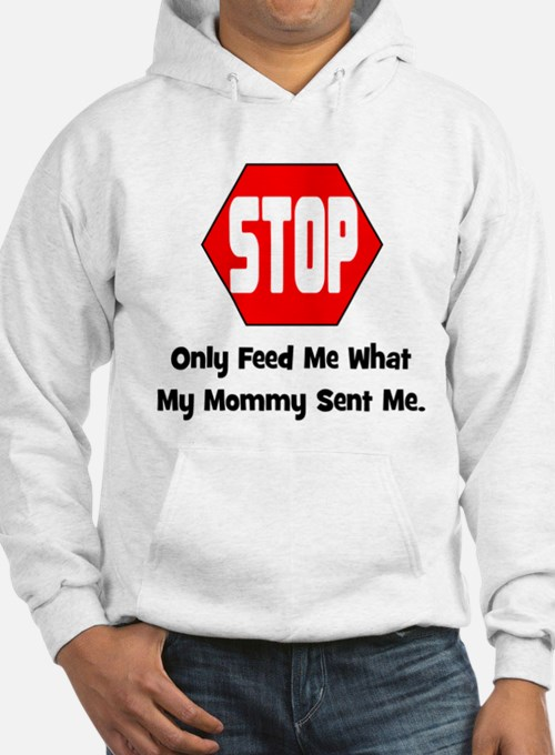 Only Feed Me What Mommy Sent Hoodie