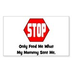 Only Feed Me What Mommy Sent Rectangle Sticker