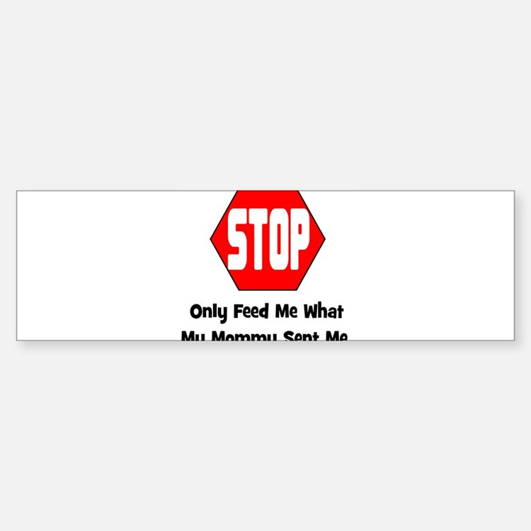 Only Feed Me What Mommy Sent Bumper Bumper Bumper Sticker