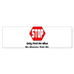 Only Feed Me What Mommy Sent Bumper Bumper Sticker