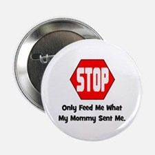 """Only Feed Me What Mommy Sent 2.25"""" Button"""