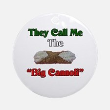 They Call Me The Big Cannoli Ornament (Round)