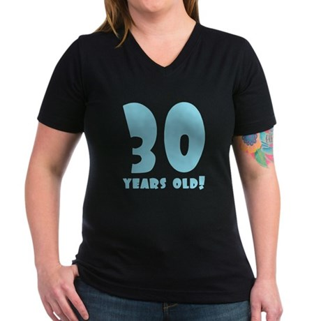 30 Years Old! Women's V-Neck Dark T-Shirt