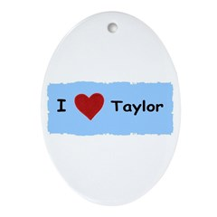 I LOVE TAYLOR Oval Ornament