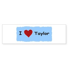 I LOVE TAYLOR Bumper Sticker (10 pk)