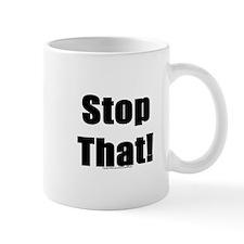 stop that Mugs