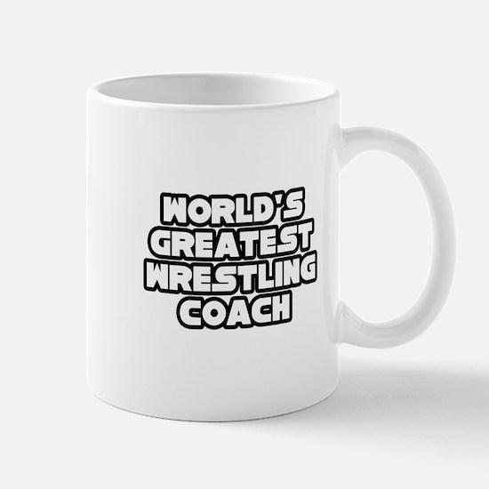 """""""Greatest Wrestling Coach"""" Mug"""