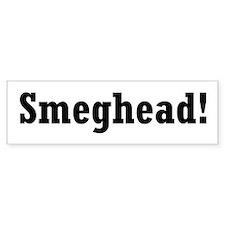 Smeghead!: Bumper Bumper Sticker
