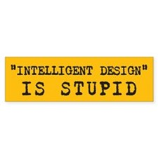 Intelligent Design is Stupid Bumper Bumper Sticker