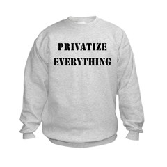 Privatize Everything Sweatshirt