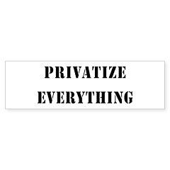 Privatize Everything Bumper Bumper Sticker