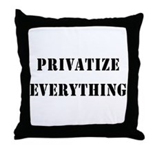 Privatize Everything Throw Pillow