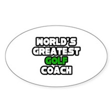 """Greatest Golf Coach"" Oval Decal"