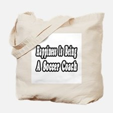 """""""Happiness: Soccer Coach"""" Tote Bag"""