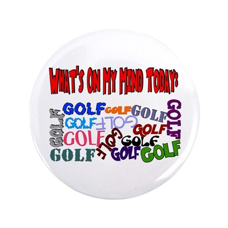 "On My Mind Today GOLF 3.5"" Button"