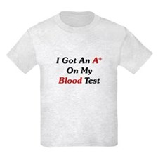 A+ On My Blood Test T-Shirt