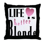 Life Is Better Blonde Throw Pillow