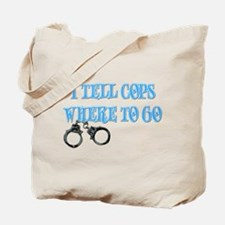 I Tell Cops Where to Go Tote Bag