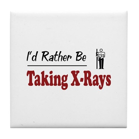 Rather Be Taking X-Rays Tile Coaster