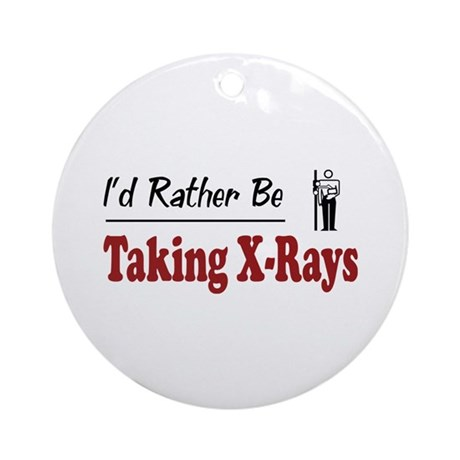 Rather Be Taking X-Rays Ornament (Round)