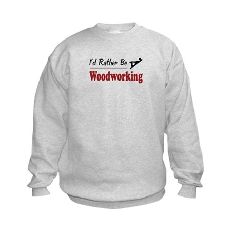 Rather Be Woodworking Kids Sweatshirt