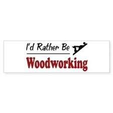 Rather Be Woodworking Bumper Bumper Sticker