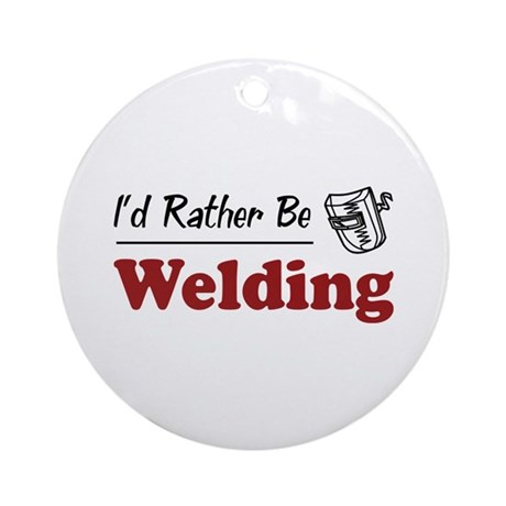 Rather Be Welding Ornament (Round)