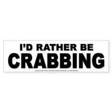 I'd Rather be Crabbing Bumper Bumper Sticker