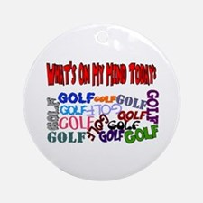 On My Mind Today GOLF Ornament (Round)