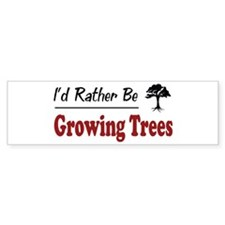 Rather Be Growing Trees Bumper Bumper Sticker
