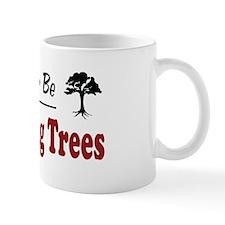 Rather Be Growing Trees Mug