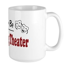 Rather Be Attending Theater Mug