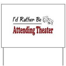 Rather Be Attending Theater Yard Sign