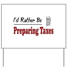 Rather Be Preparing Taxes Yard Sign