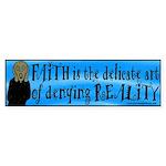 Faith Deny Reality Bumper Sticker
