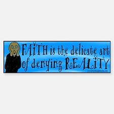 Faith Deny Reality Bumper Bumper Bumper Sticker