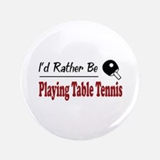 "Rather Be Playing Table Tennis 3.5"" Button"