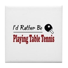 Rather Be Playing Table Tennis Tile Coaster