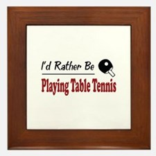 Rather Be Playing Table Tennis Framed Tile