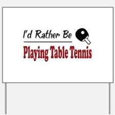 Rather Be Playing Table Tennis Yard Sign
