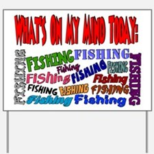 On my mind today FISHING Yard Sign