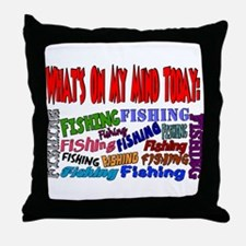 On my mind today FISHING Throw Pillow